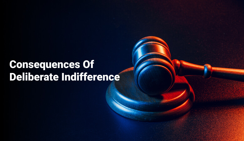 Consequences Of Deliberate Indifference
